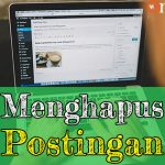 Tutorial WordPress 14: Menghapus Postingan