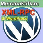 Cara Menonaktifkan (Disable) XML-RPC WordPress