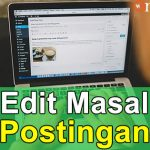Tutorial WordPress 16: Edit Masal Postingan