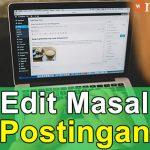 Tutorial WordPress 16: Edit Masal Postingan